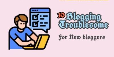10 Bloggings troublesome for new blogger